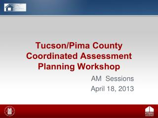 Tucson/Pima County Coordinated Assessment Planning Workshop