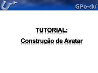 Tutorial : Construção de Avatar