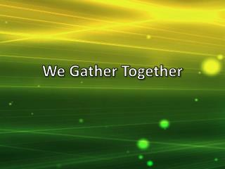 We Gather Together