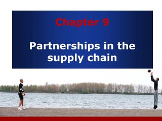 Chapter 9  Partnerships in the supply chain