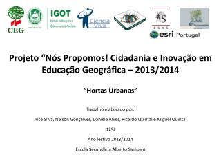 """Projeto  """"Nós Propomos! Cidadania e Inovação em Educação Geográfica –  2013/2014"""