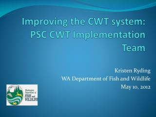Improving the CWT system:  PSC CWT Implementation Team