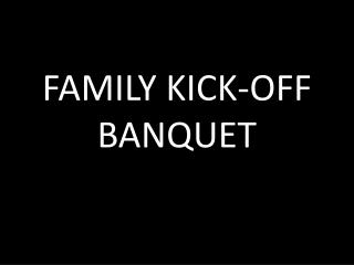 FAMILY KICK-OFF BANQUET