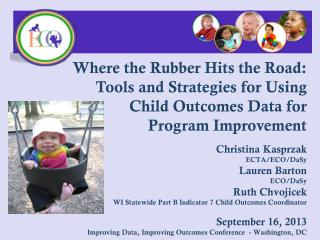 Where the R ubber  H its  the  Road:  	 Tools and Strategies for Using  	Child Outcomes Data for