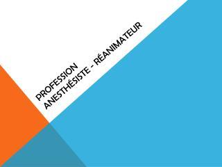 Profession  anesth�siste - r�animateur