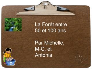 La Forêt entre 50 et 100 ans. Par Michelle, M-C, et Antonia.