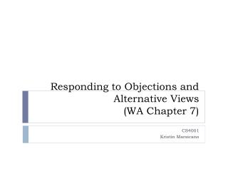 Responding to Objections and Alternative Views ( WA Chapter  7)