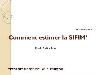 Comment estimer la SIFIM ?