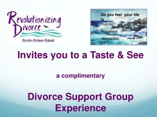Invites you to a Taste & See a complimentary Divorce Support Group Experience