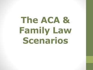 The ACA & Family Law Scenarios