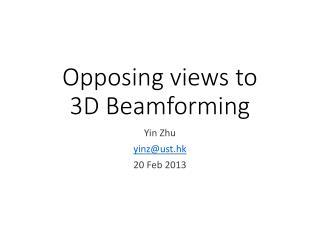 Opposing views to  3D  Beamforming