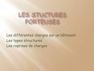 LES STUCTURES PORTEUSES