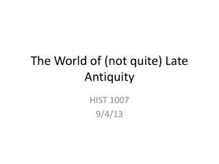 The World of (not quite) Late Antiquity