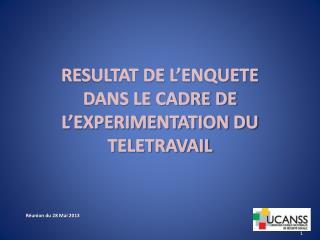 RESULTAT DE L'ENQUETE  DANS LE CADRE DE L'EXPERIMENTATION DU TELETRAVAIL