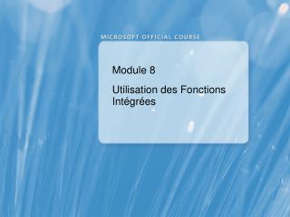 Module 8 Utilisation des Fonctions Intégrées
