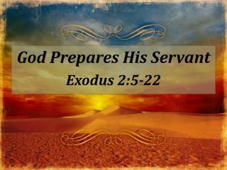 God Prepares His Servant Exodus 2:5-22