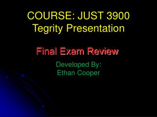 COURSE: JUST 3900 Tegrity  Presentation Developed By:  Ethan  Cooper
