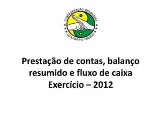 Prestação de contas, balanço resumido e fluxo de caixa Exercício – 2012