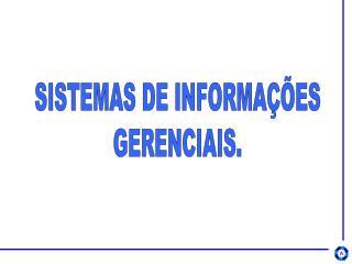 SISTEMAS DE INFORMAÇÕES GERENCIAIS.