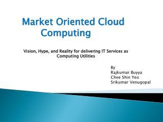 Market Oriented Cloud Computing