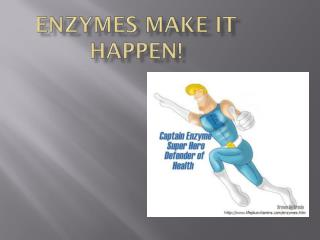Enzymes Make It Happen!