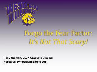 Forgo the Fear Factor: It's Not That Scary!