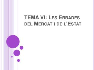 TEMA VI: Les Errades del Mercat i de l'Estat
