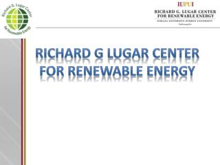 Richard g lugar center for renewable energy