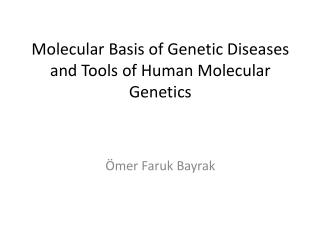 Molecular Basis of Genetic  Diseases and Tools  of Human Molecular Genetics