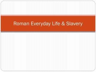Roman Everyday Life & Slavery