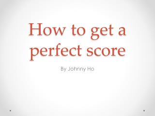How to get a perfect score