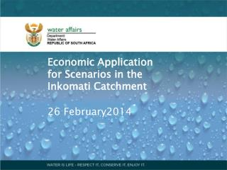 Economic Application for Scenarios in the  Inkomati  Catchment 26 February2014