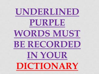 UNDERLINED PURPLE WORDS MUST BE RECORDED IN YOUR  DICTIONARY