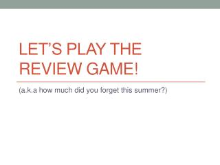 Let's play the review game!