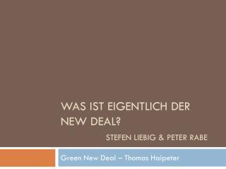 Was ist eigentlich der New Deal? Stefen Liebig & Peter Rabe