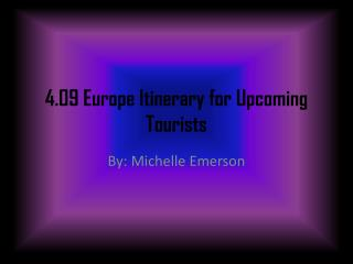 4.09 Europe Itinerary for Upcoming Tourists