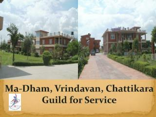 Ma- Dham ,  Vrindavan ,  Chattikara Guild for Service