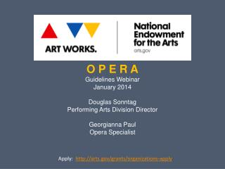O P E R A Guidelines Webinar January 2014 Douglas Sonntag Performing Arts Division Director