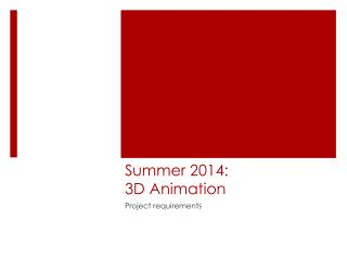Summer 2014:  3D Animation