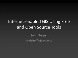 Internet-enabled GIS Using Free and Open Source Tools