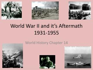 World War II and it's Aftermath 1931-1955