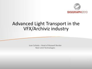 Advanced Light Transport in the VFX/ Archiviz  industry
