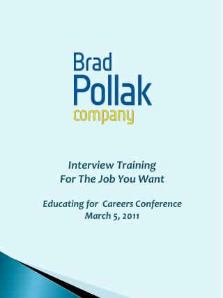 Interview  Training For The Job You  Want Educating for  Careers  Conference March 5 ,  2011