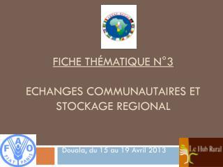 Fiche Thématique N°3  ECHANGES  COMMUNAUTAIRES ET Stockage REGIONAL
