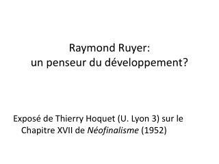 Raymond Ruyer:  un penseur du développement?