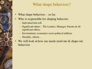 What shape behaviors?
