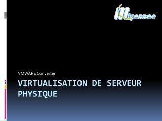 Virtualisation  de serveur PHYSIQUE