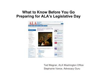 What to Know Before You Go Preparing for ALA's Legislative Day