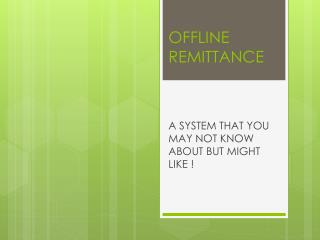 OFFLINE REMITTANCE
