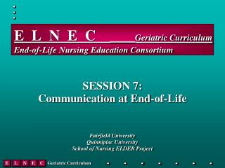 E  L  N  E  C     _____ Geriatric Curriculum End-of-Life Nursing Education Consortium